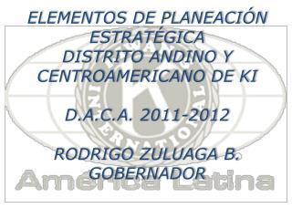 ELEMENTOS DE PLANEACIÓN ESTRATÉGICA DISTRITO ANDINO Y CENTROAMERICANO DE KI D.A.C.A. 2011-2012