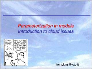Parameterization in models Introduction to cloud issues