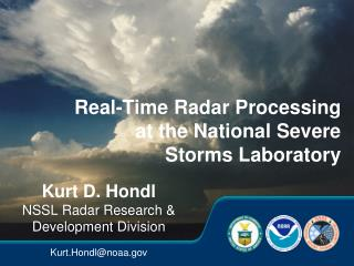 Kurt D. Hondl NSSL Radar Research  Development Division  Kurt.Hondlnoaa