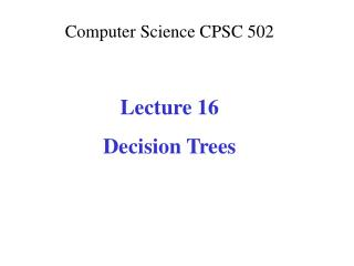 Computer Science CPSC  502 Lecture 16 Decision Trees