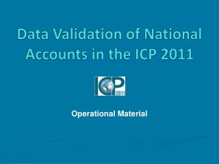 Data Validation of National Accounts in the ICP 2011