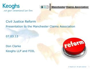 Civil Justice Reform Presentation to the Manchester Claims Association 07.03.13 Don Clarke