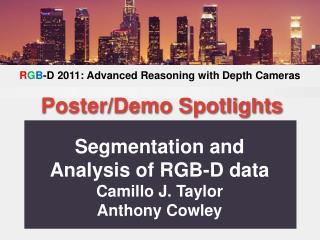 Segmentation and Analysis of RGB-D data Camillo J. Taylor Anthony Cowley