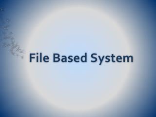 File Based System
