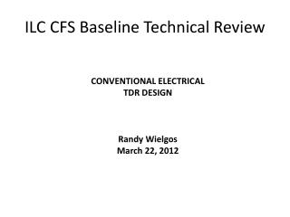 ILC CFS Baseline Technical Review