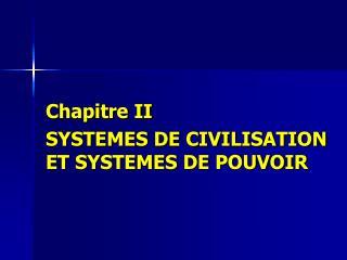 Chapitre II SYSTEMES DE CIVILISATION ET SYSTEMES DE POUVOIR