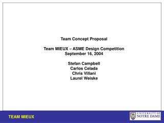 Team Concept Proposal Team MIEUX – ASME Design Competition September 16, 2004 Stefan Campbell