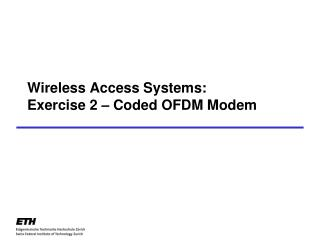 Wireless Access Systems: Exercise  2 –  Coded  OFDM Modem