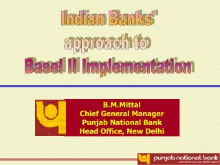 B.M.Mittal Chief General Manager Punjab National Bank  Head Office, New Delhi