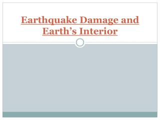 Earthquake Damage and Earth�s Interior