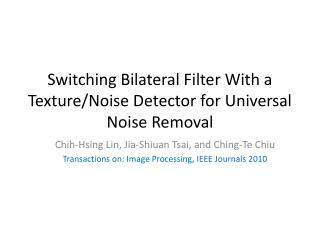 Switching Bilateral Filter With a Texture/Noise Detector for Universal Noise Removal