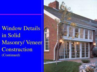 Window Details in Solid Masonry/ Veneer Construction  (Continued)