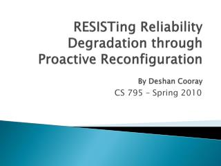 RESISTing  Reliability Degradation through  Proactive Reconfiguration By  Deshan Cooray