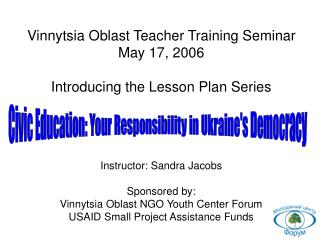 Vinnytsia Oblast Teacher Training Seminar May 17, 2006 Introducing the Lesson Plan Series