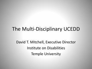 The Multi-Disciplinary UCEDD