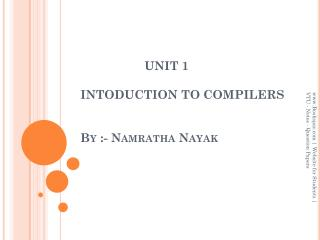 UNIT 1 INTODUCTION TO  COMPILERS By :- Namratha Nayak