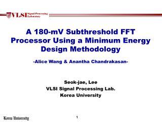 Seok-jae , Lee VLSI Signal Processing Lab. Korea University