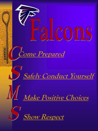 Come Prepared Safely Conduct Yourself Make Positive Choices Show Respect