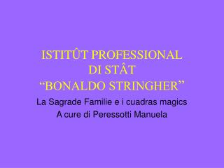 "ISTIT Û T PROFESSIONAL DI ST Â T  ""BONALDO STRINGHER """