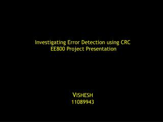Investigating Error Detection using CRC                 EE800 Project Presentation