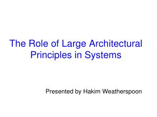 The Role of Large Architectural Principles in Systems