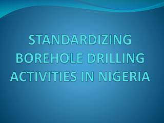 STANDARDIZING  BOREHOLE DRILLING ACTIVITIES IN NIGERIA