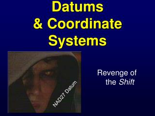 Datums   Coordinate Systems