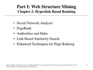 Part I: Web Structure Mining Chapter 2: Hyperlink Based Ranking