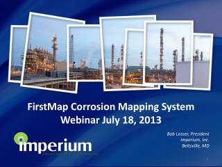 FirstMap  Corrosion Mapping System Webinar July 18, 2013