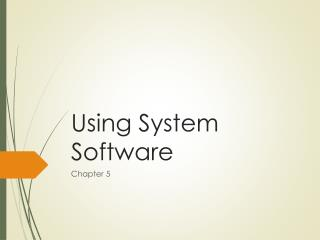 Using System Software