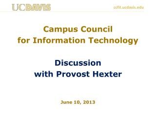 Campus Council  for Information Technology Discussion  with Provost Hexter June 10, 2013