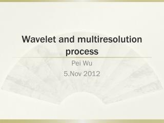 Wavelet and  multiresolution  process