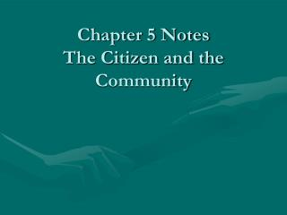 Chapter 5 Notes The Citizen and the Community