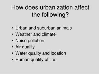 How does urbanization affect the following?