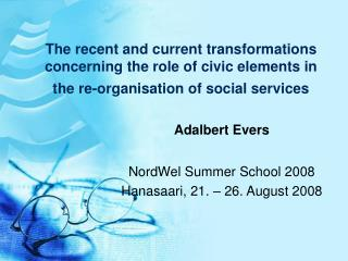 Adalbert Evers NordWel Summer School 2008 Hanasaari, 21. – 26. August 2008
