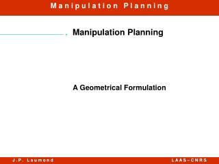 Manipulation Planning           A  Geometrical  Formulation