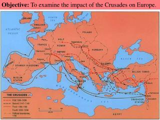 Objective:  To examine the impact of the Crusades on Europe.