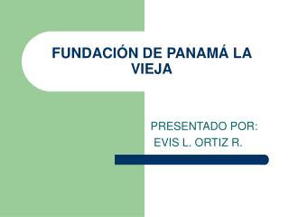 FUNDACI N DE PANAM  LA VIEJA