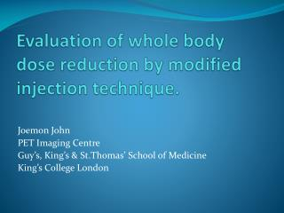 Evaluation of whole body dose reduction by modified injection technique.