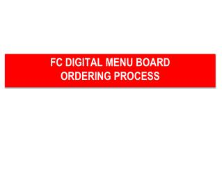 FC  DIGITAL MENU BOARD ORDERING PROCESS
