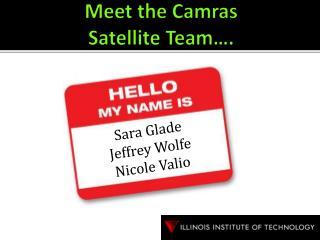Meet the Camras  Satellite Team….