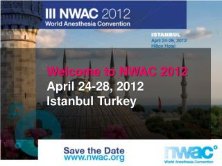 Welcome to NWAC 2012 April 24-28, 2012 		Istanbul Turkey