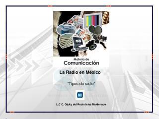 """Tipos de radio"" L.C.C.  Ojuky  del Rocío Islas Maldonado"