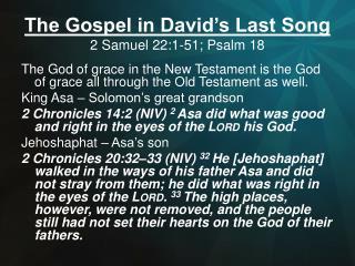 The Gospel in David's Last Song 2 Samuel 22:1-51; Psalm 18