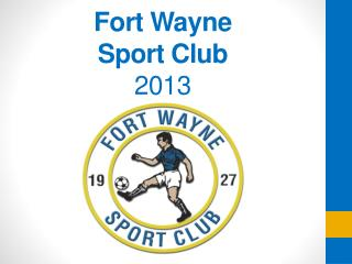 Fort Wayne  Sport Club 2013