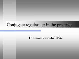 Conjugate regular –er in the preterite