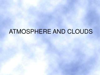 ATMOSPHERE AND CLOUDS
