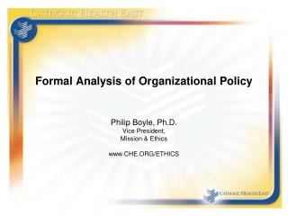 Formal Analysis of Organizational Policy Philip Boyle, Ph.D. Vice President,  Mission & Ethics