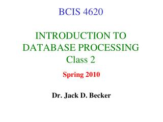 BCIS 4620 INTRODUCTION TO DATABASE PROCESSING Class 2
