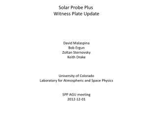 Solar Probe Plus  Witness Plate Update David Malaspina Bob Ergun Zoltan Sternovsky Keith Drake